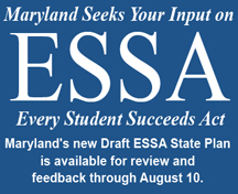 Maryland's new Draft ESSA State Plan is available for review and feedback through August 10.