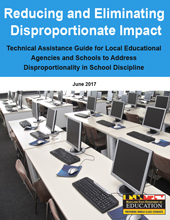 Reducing and Eliminating Disproportionate Impact: Technical Assistance Guide to Address Disproportionality in School Discipline