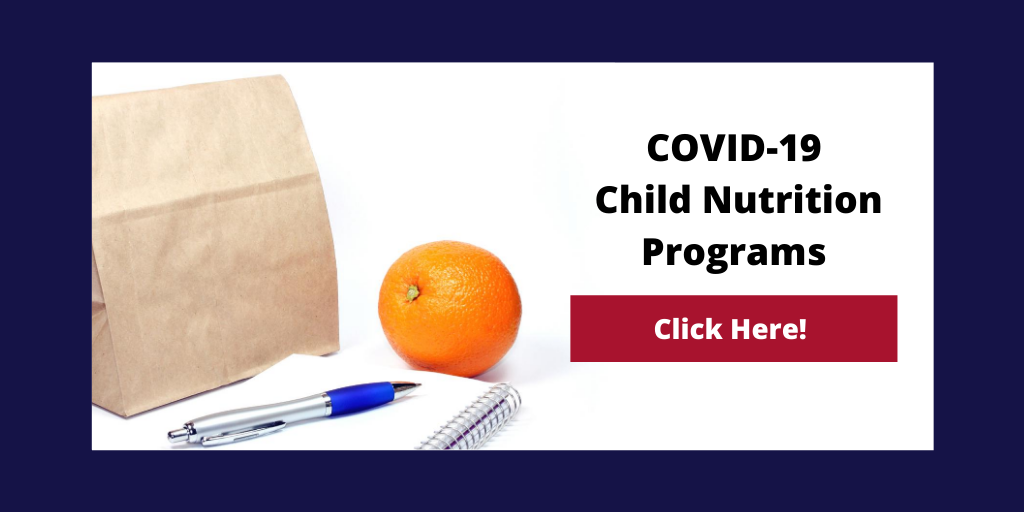 Click here to visist the COVID-19 Child Nurtrition Programs page